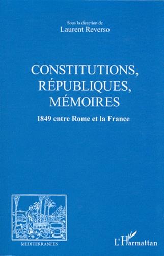 Laurent Reverso - Constitutions, Républiques, mémoires - 1849 entre Rome et la France.