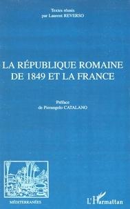 Laurent Reverso - La République romaine de 1849 et la France.