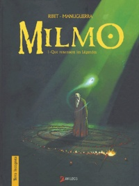 Laurent Ribet et Hervé Manuguerra - Milmo Tome 1 : Que renaissent les légendes.