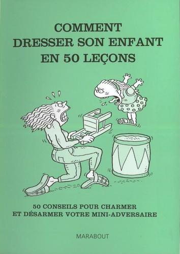 Laurent Rico - Comment dresser son enfant en 50 leçons - 50 conseils pour charmer et désarmer votre mini-adversaire.