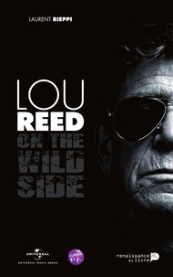 Laurent Rieppi - Lou Reed : on the wild side.