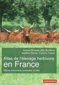 Laurent Rieutort et Julie Ryschawy - Atlas de l'élevage herbivore en France - Filières innovantes, territoires vivants.