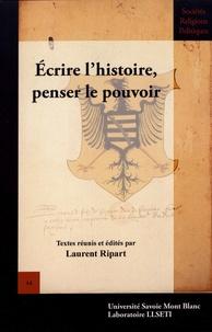 Laurent Ripart - Ecrire l'histoire, penser le pouvoir.
