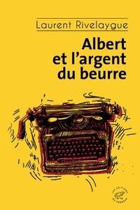 Laurent Rivelaygue - Albert et l'argent du beurre.