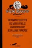 Laurent Rivelaygue - Le Von Mopp illustré - Dictionnaire subjectif des mots difficiles et imprononçables de la langue française.