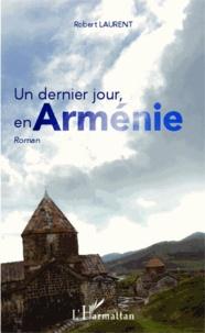 Laurent Robert - Un dernier jour, en Arménie.