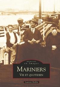Laurent Roblin - Mariniers : vie et quotidien - 1880-1960.