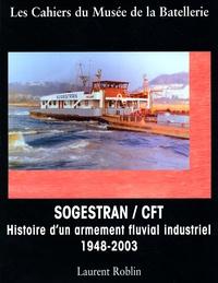 Laurent Roblin - SOGESTRAN-CFT - Histoire d'un armement fluvial industriel : 1948-2003.