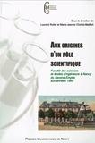 Laurent Rollet et Marie-Jeanne Choffel-Mailfert - Aux origines d'un pôle scientifique - Faculté des sciences et écoles d'ingénieurs à Nancy du Second Empire aux années 1960.