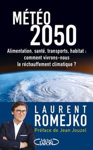 Météo 2050- Alimentation, santé, transports, habitat : comment vivrons-nous le réchauffement climatique ? - Laurent Romejko pdf epub