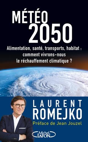 Laurent Romejko - Météo 2050 - Alimentation, santé, transports, habitat : comment vivrons-nous le réchauffement climatique ?.