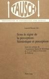 Laurent Rossier - Sous le signe de la perception : sémiotique et perception - Actes du colloque de l'Association Suisse de Sémiotique du 27 avril 2001 à l'Université de Fribourg.
