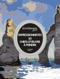 Laurent Rullier et Manon Liduena - Impressionnistes - 30 chefs-d'oeuvre à peindre.