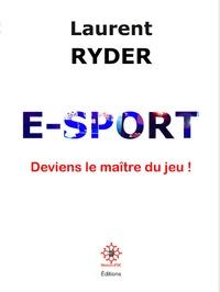 Laurent Ryder - E-Sport - Deviens le maître du jeu !.