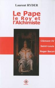 Laurent Ryder - Le Pape, le Roy & l'Alchimiste - Clément IV, Saint Louis, Roger Bacon.