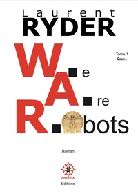 Laurent Ryder - W.A.R. We Are Robots Tome 1 : Ceux....