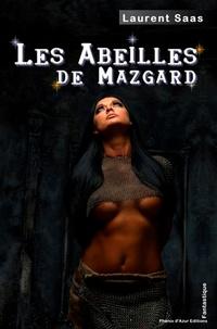 Laurent Saas - Les abeilles de Mazgard.