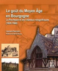 Laurent Saccaro - Le goût du Moyen Age en Bourgogne - La Rochepot et les châteaux néogothiques (1820-1940).