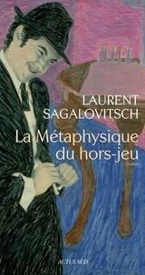 Laurent Sagalovitsch - La Métaphysique du hors-jeu.