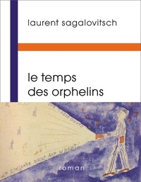 Laurent Sagalovitsch - le temps des orphelins.