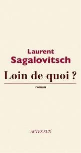Laurent Sagalovitsch - Loin de quoi ?.
