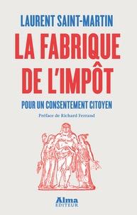 Laurent Saint-Martin - Fabrique de l'impôt - Pour un consentement citoyen.