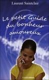 Laurent Saintclair - Le petit guide du bonheur amoureux.