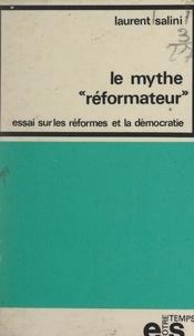 Laurent Salini - Le mythe réformateur - Essai sur les réformes et la démocratie.