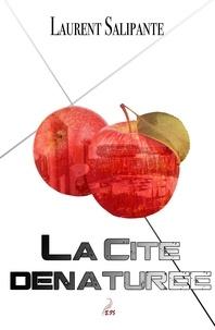 Livres audio gratuits ipod téléchargements La cité dénaturée  9791096622597 par Laurent Salipante (Litterature Francaise)