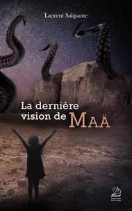 Laurent Salipante - La dernière vision de Maä.