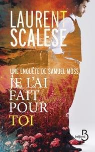Laurent Scalese - Je l'ai fait pour toi - Une enquête de Samuel Moss.