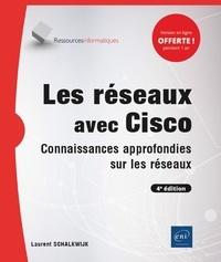 Laurent Schalkwijk - Les réseaux avec Cisco - Connaissances approfondies sur les réseaux.