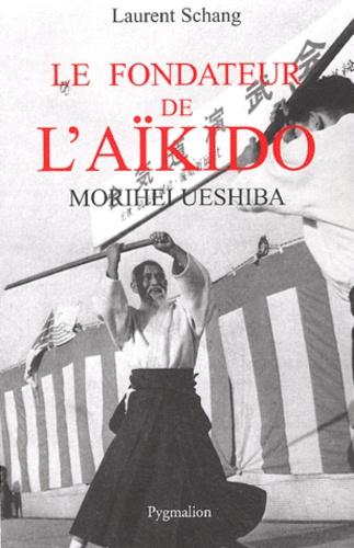 Laurent Schang - Le fondateur de l'Aïkido - Morihei Ueshiba.