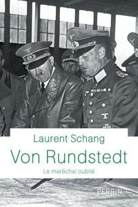 Laurent Schang - Von Rundstedt - Le maréchal oublié.