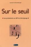 Laurent Schlumberger - Sur le seuil - Les protestants au défi du témoignage.