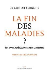 Laurent Schwartz - La fin des maladies ? - Une approche révolutionnaire de la médecine.