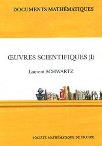 Laurent Schwartz - Oeuvres scientifiques - Volume 1.