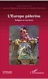 Laurent Sébastien Fournier et Fiorella Giacalone - L'Europe pèlerine - Religion et tourisme.