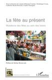Laurent Sébastien Fournier et Dominique Crozat - La Fête au présent - Mutations des fêtes au sein des loisirs.