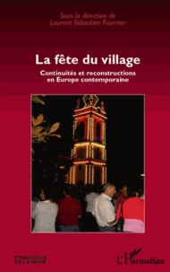 Laurent Sébastien Fournier - La fête du village - Continuités et reconstructions en Europe contemporaine.