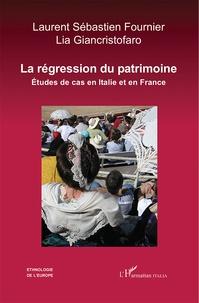 Laurent-Sébastien Fournier et Lia Giancristofaro - La régression du patrimoine - Etudes de cas en Italie et en France.