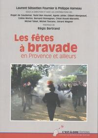 Laurent Sébastien Fournier et Philippe Hameau - Les fêtes à bravade en Provence et ailleurs.