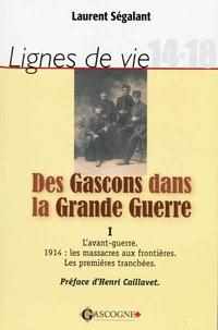 Laurent Ségalant - Des Gascons dans la Grande Guerre - Tome 1, L'Avant-guerre.