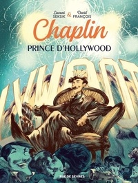 Laurent Seksik et David François - Chaplin Tome 2 : Prince d'Hollywood.