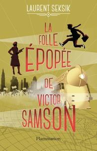Laurent Seksik - La folle épopée de Victor Samson.