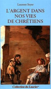 Laurent Seyer - L'argent dans nos vies de chrétiens.