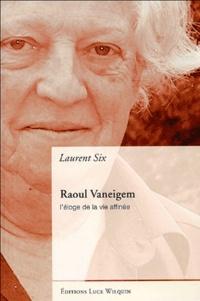 Laurent Six - Raoul Vaneigem - L'éloge de la vie affinée.