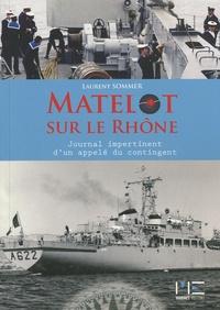 Laurent Sommer - Matelot sur le Rhône - Le journal impertinent d'un appelé du contingent.