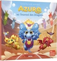 Laurent Souillé et Olivier Souillé - Azuro Tome 11 : Azuro au tournoi des dragons.