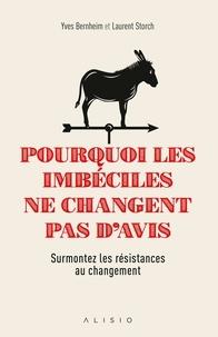 Laurent Storch et Yves Bernheim - Pourquoi les imbéciles ne changent pas d'avis.
